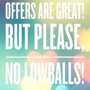 No Low Ball Offers!!! Its Insulting!